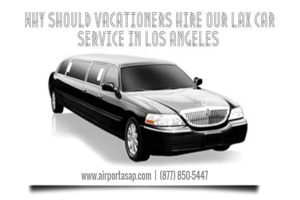 Why Should Vacationers Hire Our Lax Car Service in Los Angeles