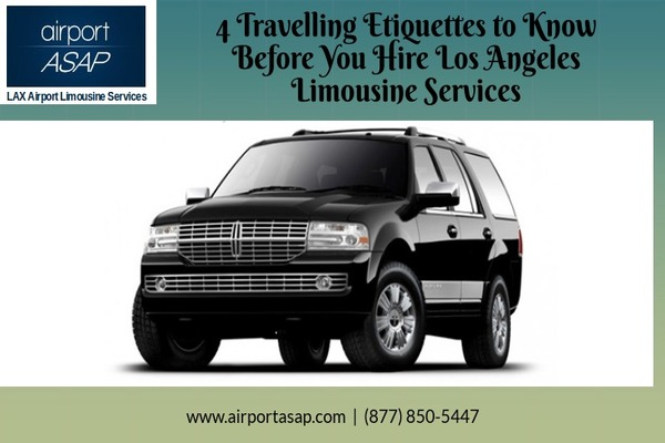 4 Travelling Etiquettes to Know Before You Hire Los Angeles Limousine Services