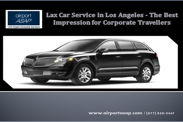 Lax Car Service in Los Angeles – The Best Impression for Corporate Travellers